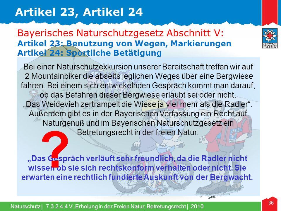 Naturschutz | 36 Bayerisches Naturschutzgesetz Abschnitt V: Artikel 23: Benutzung von Wegen, Markierungen Artikel 24: Sportliche Betätigung Bei einer Naturschutzexkursion unserer Bereitschaft treffen wir auf 2 Mountainbiker die abseits jeglichen Weges über eine Bergwiese fahren.