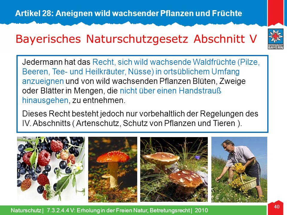 Naturschutz | 40 Jedermann hat das Recht, sich wild wachsende Waldfrüchte (Pilze, Beeren, Tee- und Heilkräuter, Nüsse) in ortsüblichem Umfang anzueign