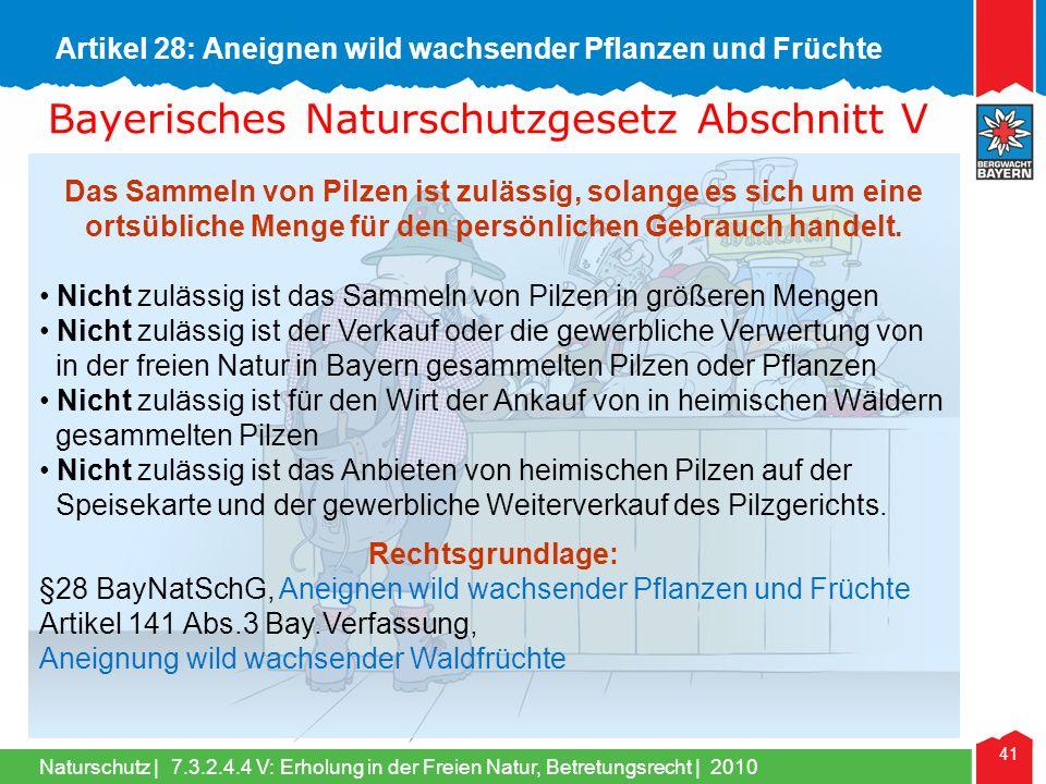 Naturschutz | 41 Bayerisches Naturschutzgesetz Abschnitt V Das Sammeln von Pilzen ist zulässig, solange es sich um eine ortsübliche Menge für den pers