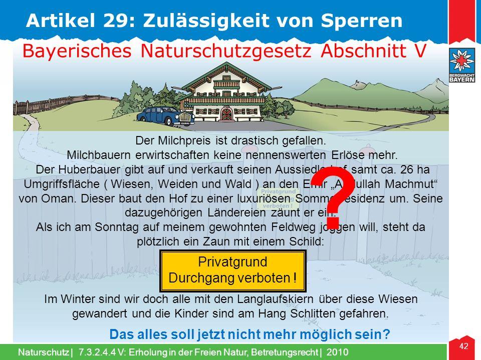 Naturschutz | 42 7.3.2.4.4 V: Erholung in der Freien Natur, Betretungsrecht | 2010 Artikel 29: Zulässigkeit von Sperren Bayerisches Naturschutzgesetz Abschnitt V Der Milchpreis ist drastisch gefallen.