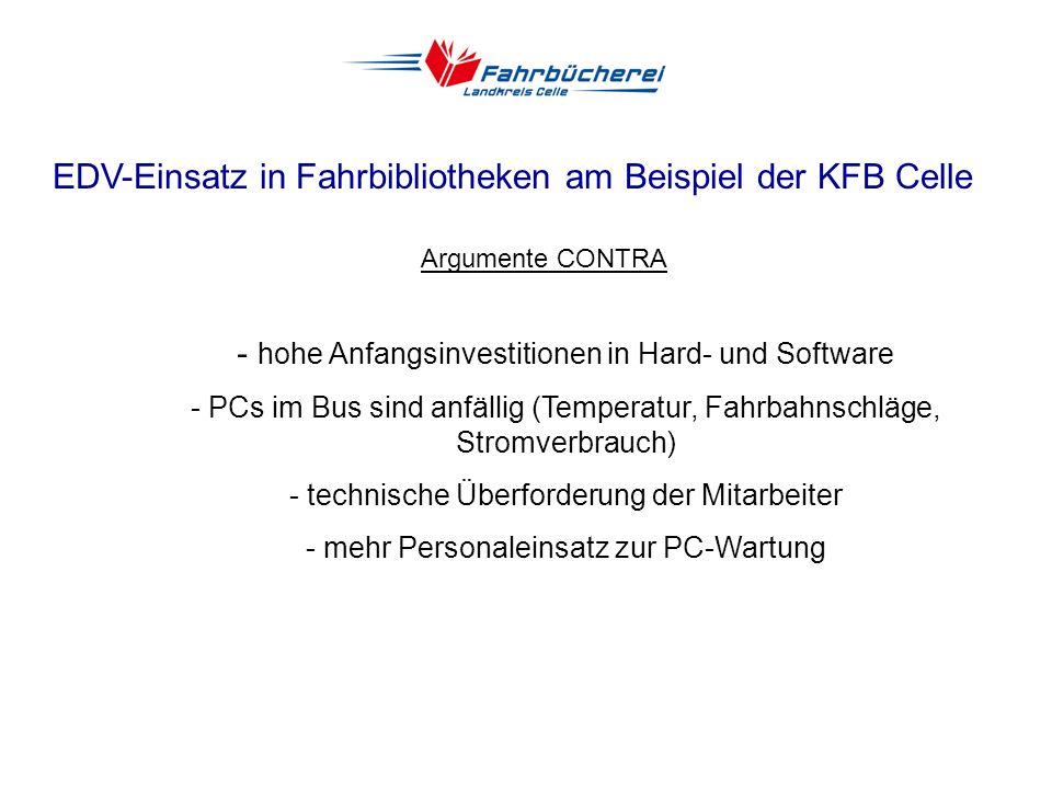 EDV-Einsatz in Fahrbibliotheken am Beispiel der KFB Celle Argumente PRO - Arbeitserleichterung im Ausleihbetrieb, Abbau von Warteschlangen - Personale