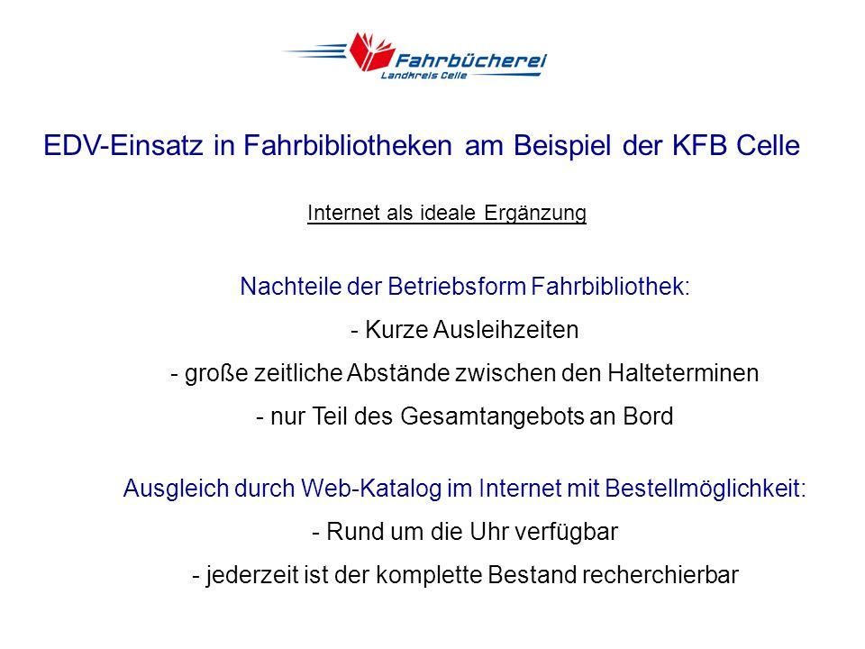 EDV-Einsatz in Fahrbibliotheken am Beispiel der KFB Celle Derzeitige technische Ausstattung - 1 Büroserver, 4 PC-Arbeitsplätze mit Internetanschluss u