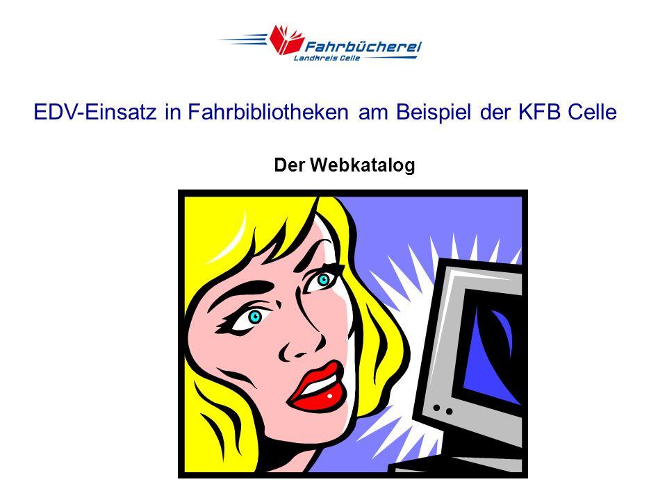 EDV-Einsatz in Fahrbibliotheken am Beispiel der KFB Celle Internet als ideale Ergänzung Nachteile der Betriebsform Fahrbibliothek: - Kurze Ausleihzeit