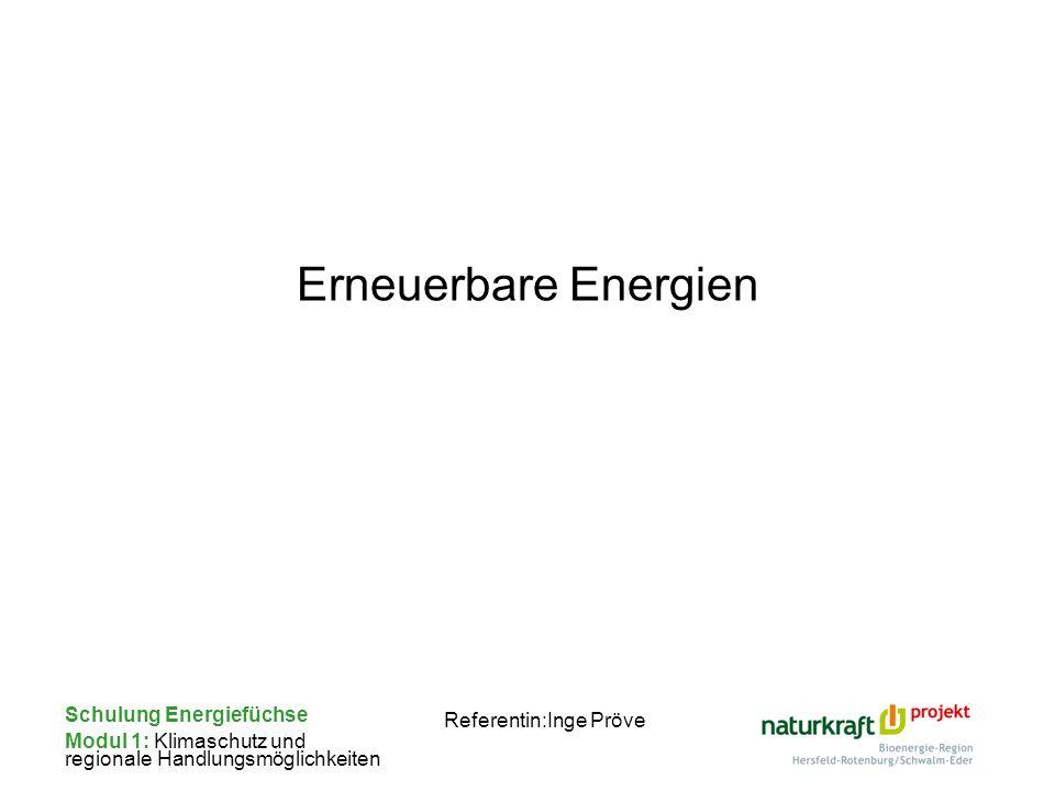 Schulung Energiefüchse Modul 1: Klimaschutz und regionale Handlungsmöglichkeiten Referentin:Inge Pröve Erneuerbare Energien