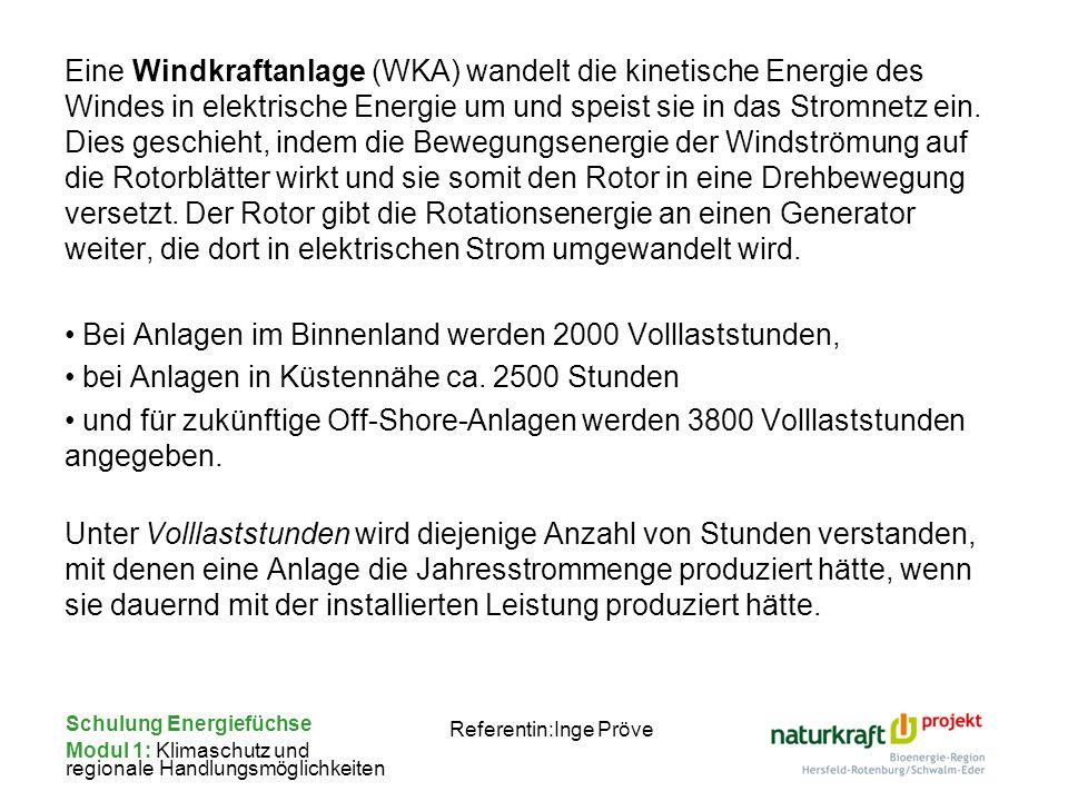 Schulung Energiefüchse Modul 1: Klimaschutz und regionale Handlungsmöglichkeiten Referentin:Inge Pröve Eine Windkraftanlage (WKA) wandelt die kinetisc