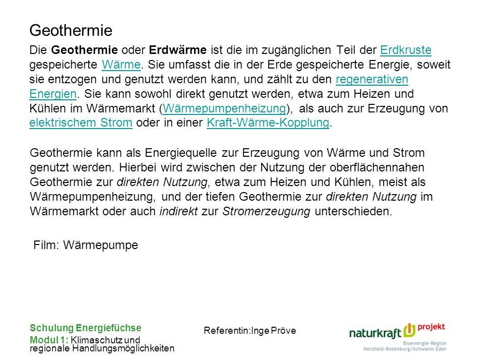 Schulung Energiefüchse Modul 1: Klimaschutz und regionale Handlungsmöglichkeiten Referentin:Inge Pröve Geothermie Die Geothermie oder Erdwärme ist die