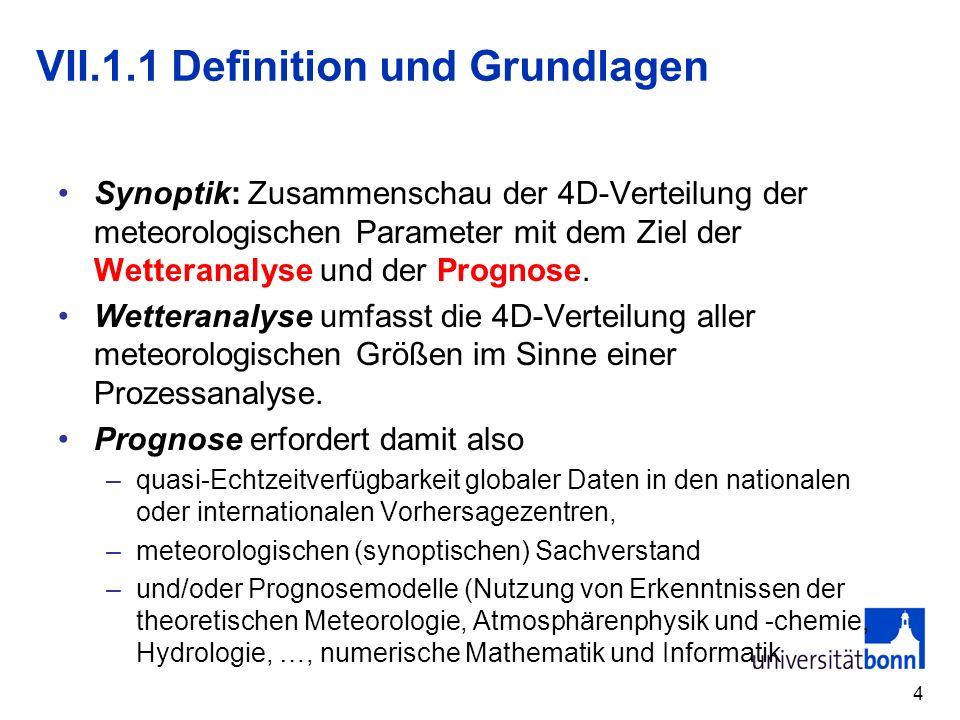 4 VII.1.1 Definition und Grundlagen Synoptik: Zusammenschau der 4D-Verteilung der meteorologischen Parameter mit dem Ziel der Wetteranalyse und der Pr