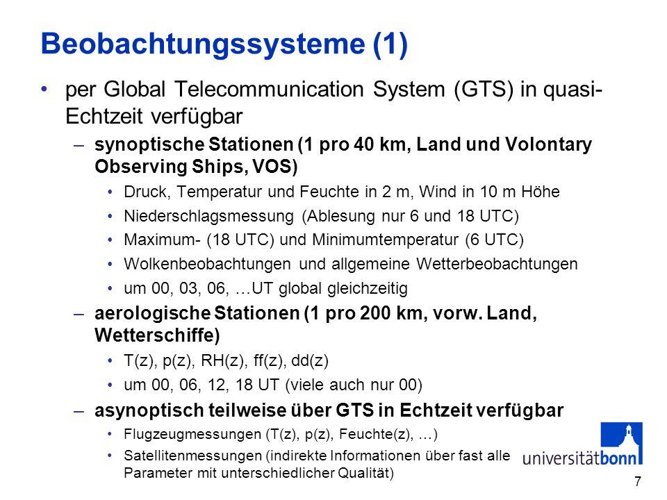 7 Beobachtungssysteme (1) per Global Telecommunication System (GTS) in quasi- Echtzeit verfügbar –synoptische Stationen (1 pro 40 km, Land und Volonta