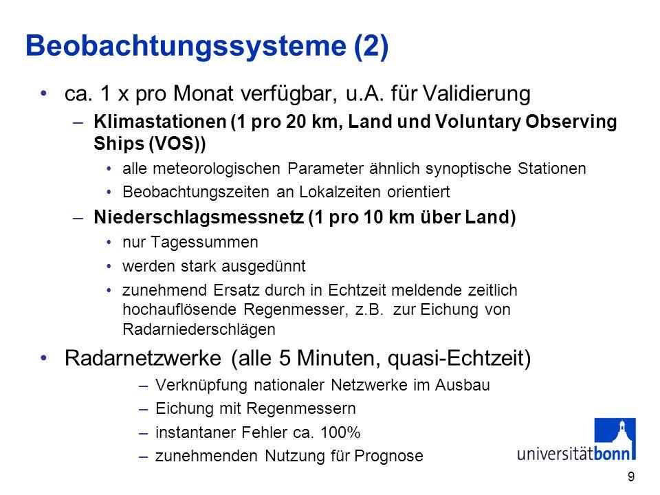 9 Beobachtungssysteme (2) ca. 1 x pro Monat verfügbar, u.A. für Validierung –Klimastationen (1 pro 20 km, Land und Voluntary Observing Ships (VOS)) al