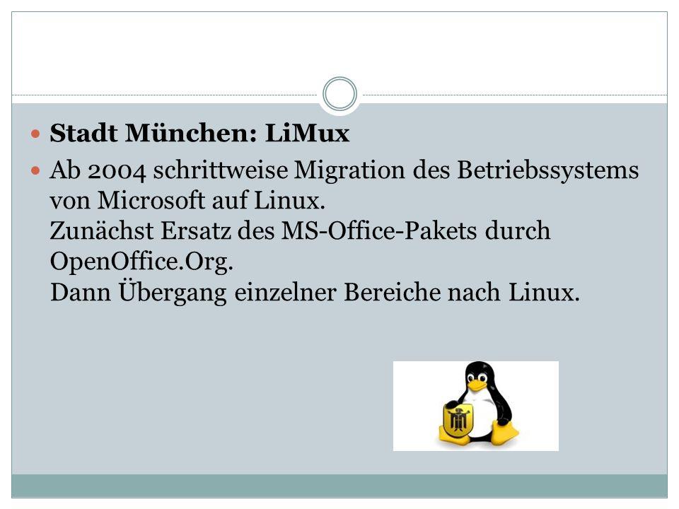 Stadt München: LiMux Ab 2004 schrittweise Migration des Betriebssystems von Microsoft auf Linux.