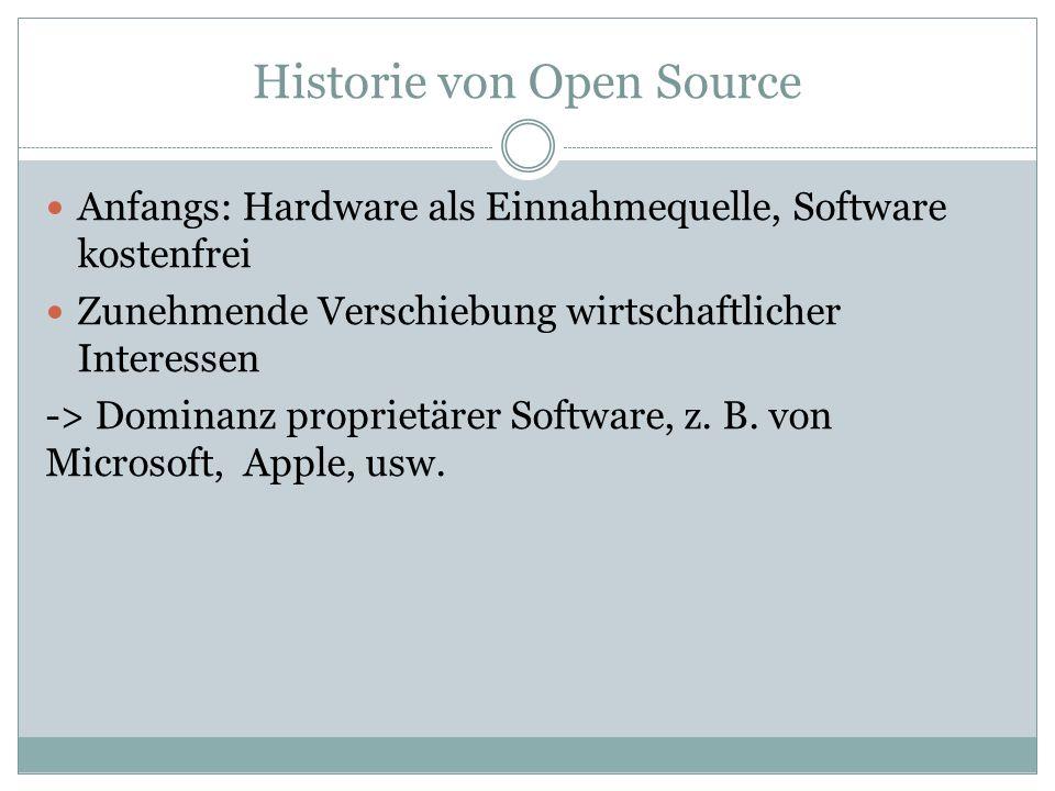 Historie von Open Source Anfangs: Hardware als Einnahmequelle, Software kostenfrei Zunehmende Verschiebung wirtschaftlicher Interessen -> Dominanz proprietärer Software, z.