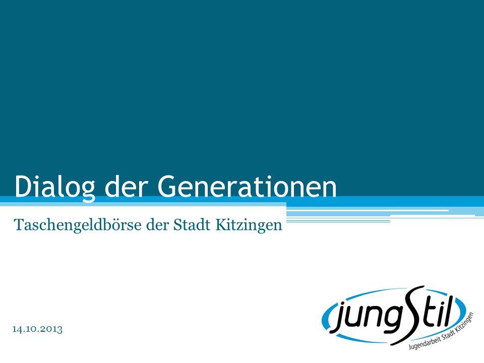 Dialog der Generationen Taschengeldbörse der Stadt Kitzingen 14.10.2013