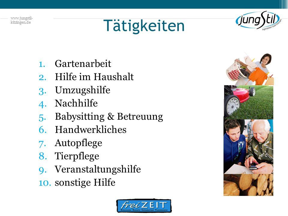 www.jungstil- kitzingen.de Tätigkeiten 1.Gartenarbeit 2.Hilfe im Haushalt 3.Umzugshilfe 4.Nachhilfe 5.Babysitting & Betreuung 6.Handwerkliches 7.Autop