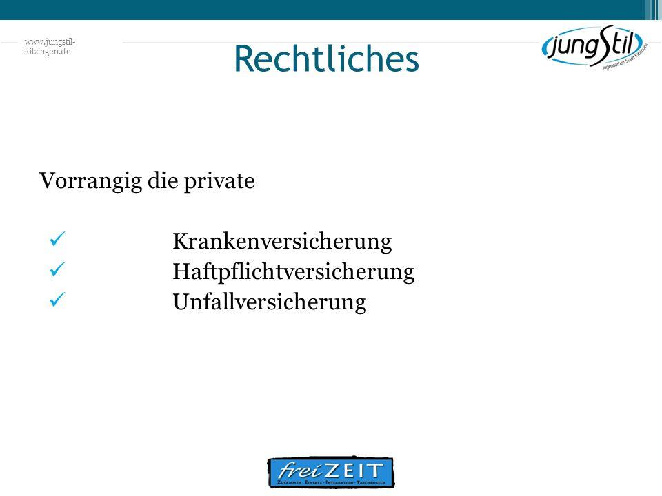 www.jungstil- kitzingen.de Rechtliches Vorrangig die private Krankenversicherung Haftpflichtversicherung Unfallversicherung