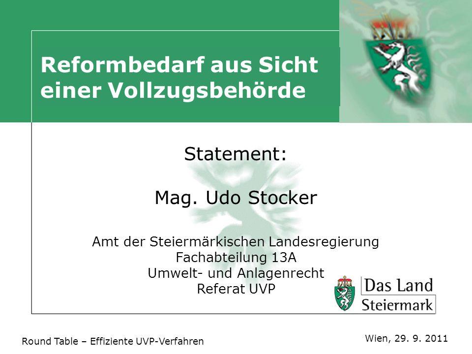 Reformbedarf aus Sicht einer Vollzugsbehörde Statement: Mag. Udo Stocker Amt der Steiermärkischen Landesregierung Fachabteilung 13A Umwelt- und Anlage