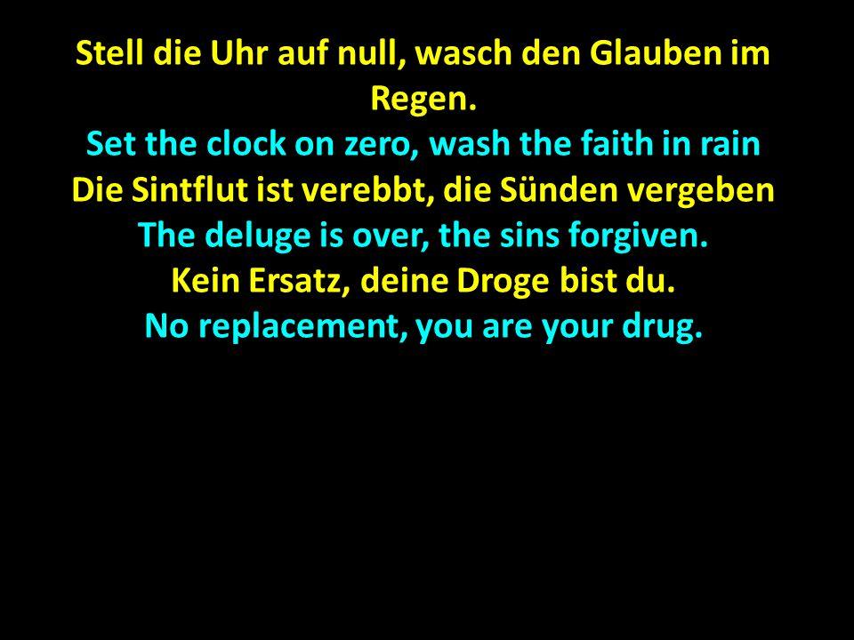 Stell die Uhr auf null, wasch den Glauben im Regen. Set the clock on zero, wash the faith in rain Die Sintflut ist verebbt, die Sünden vergeben The de
