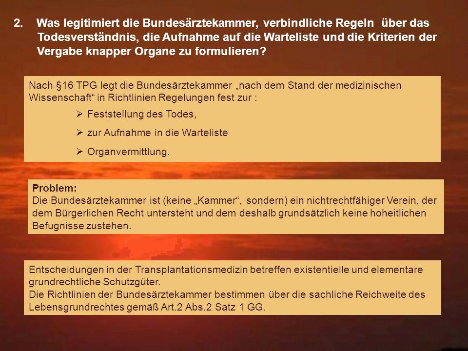 2. Was legitimiert die Bundesärztekammer, verbindliche Regeln über das Todesverständnis, die Aufnahme auf die Warteliste und die Kriterien der Vergabe