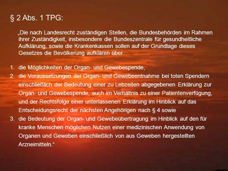 § 2 Abs. 1 TPG: Die nach Landesrecht zuständigen Stellen, die Bundesbehörden im Rahmen ihrer Zuständigkeit, insbesondere die Bundeszentrale für gesund