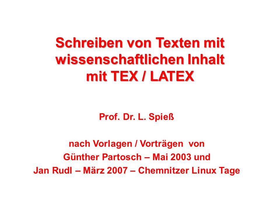 12 Arbeitsschritte mit L a TeX dvips file.dvi Konvertierung dvi => Postscript file.texfile.dvifile.ps editfile.tex notepad file.tex yap file.dvi file.ps Kommandozeile (Eingabeaufforderung): latex file.tex LaTeX-Compiler Quelltext (mit Texteditor erstellen) Ausgabedatei im dvi-Format Ausgabedatei im Postscript- Format Bei korrekter Installation erfolgt automatischer Aufruf von Ghostview (GSview) file.pdf pdflatex file.tex pdfLaTeX-Compiler Ausgabedatei im pdf (portable document format) Bei korrekter Installation erfolgt automatischer Aufruf des Adobe Acrobat Reader file.pdf Konvertierung ps => pdf über Ghostview Acrobat Destiller