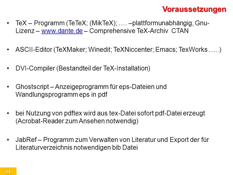 11 Voraussetzungen TeX – Programm (TeTeX; (MikTeX); …. –plattformunabhängig, Gnu- Lizenz – www.dante.de – Comprehensive TeX-Archiv CTANwww.dante.de AS