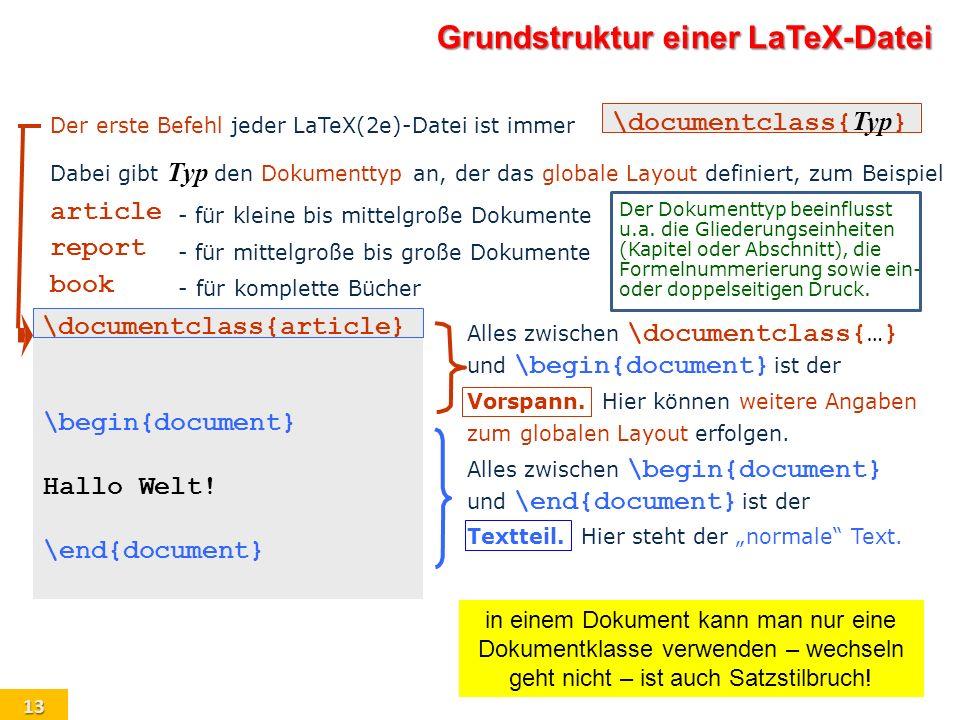 13 Grundstruktur einer LaTeX-Datei \documentclass{article} \begin{document} Hallo Welt! \end{document} zum globalen Layout erfolgen. Alles zwischen \b