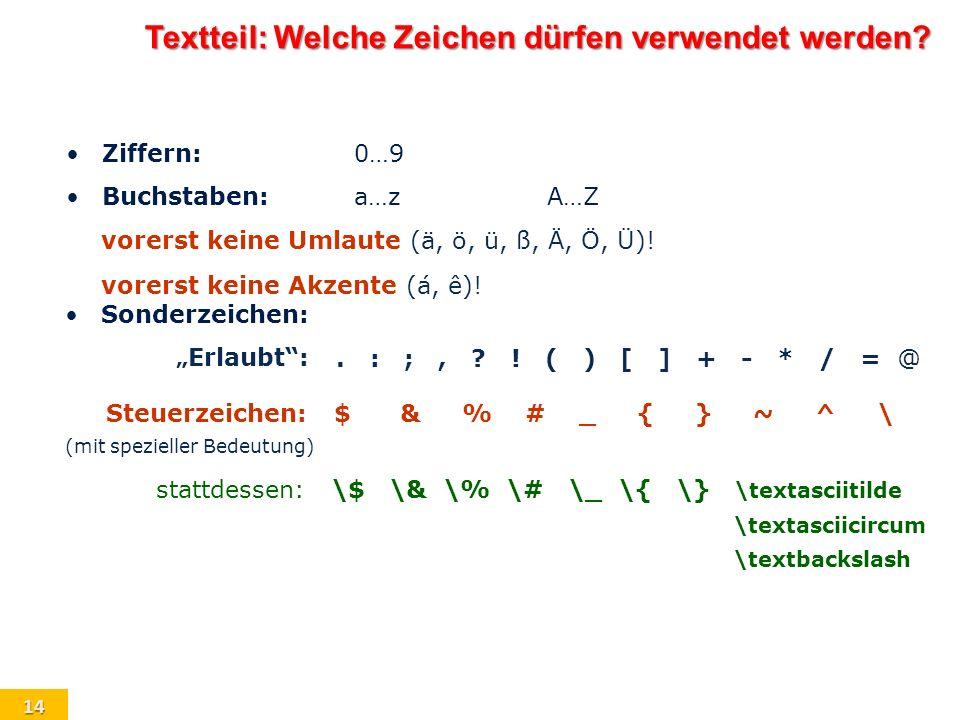 14 Sonderzeichen: Erlaubt:.:;,?!()[]+-*/=@.:;,?!()[]+-*/=@ Steuerzeichen:$ (mit spezieller Bedeutung) &%#_{}~^\&%#_{}~^\ stattdessen:\$\&\%\#\_\{\} \t