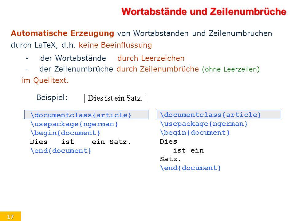17 Automatische Erzeugung von Wortabständen und Zeilenumbrüchen durch LaTeX, d.h. keine Beeinflussung -der Wortabständedurch Leerzeichen -der Zeilenum