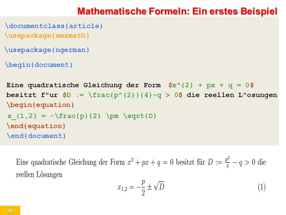 26 \documentclass{article} \usepackage{amsmath} \begin{document} \usepackage{ngerman} Eine quadratische Gleichung der Form$x^{2} + px + q = 0$ besitzt