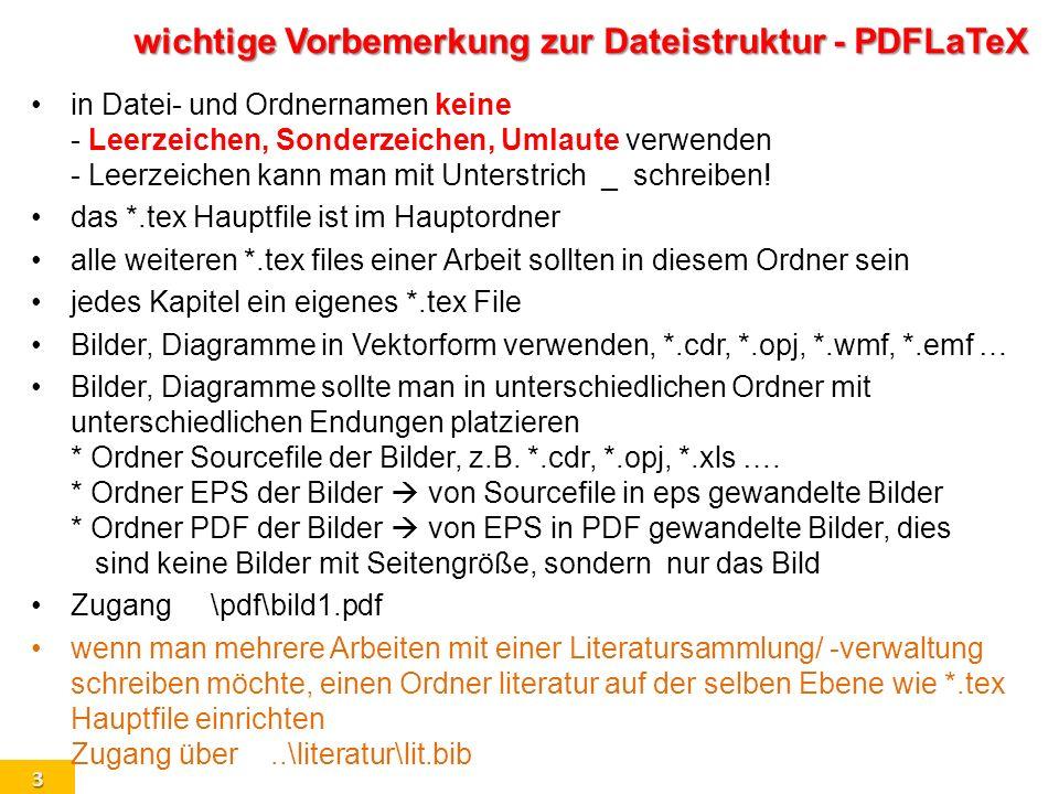 3 wichtige Vorbemerkung zur Dateistruktur - PDFLaTeX in Datei- und Ordnernamen keine - Leerzeichen, Sonderzeichen, Umlaute verwenden - Leerzeichen kan