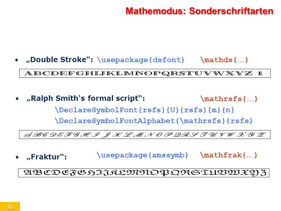 30 Mathemodus: Sonderschriftarten Ralph Smiths formal script: Fraktur: Double Stroke: \usepackage{dsfont} \mathds{ … } \mathrsfs{ … } \DeclareSymbolFo