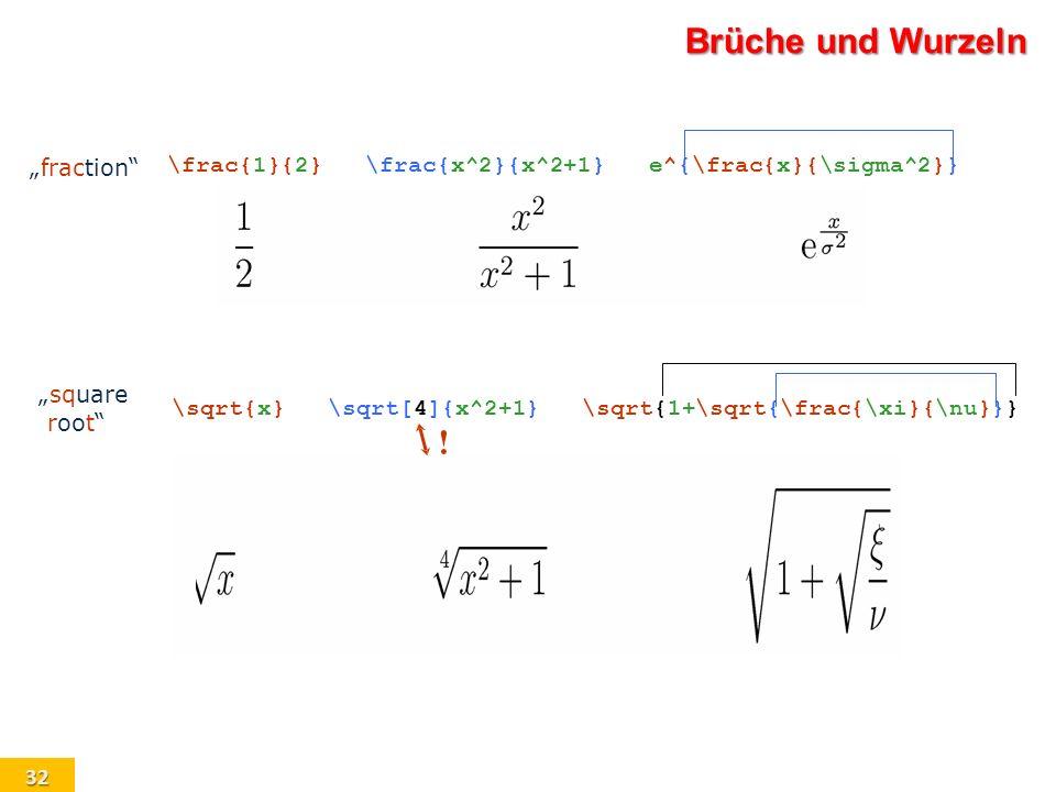 32 Brüche und Wurzeln \frac{1}{2}\frac{x^2}{x^2+1}e^{\frac{x}{\sigma^2}} \sqrt{x}\sqrt[4]{x^2+1}\sqrt{1+\sqrt{\frac{\xi}{\nu}}} ! fraction square root