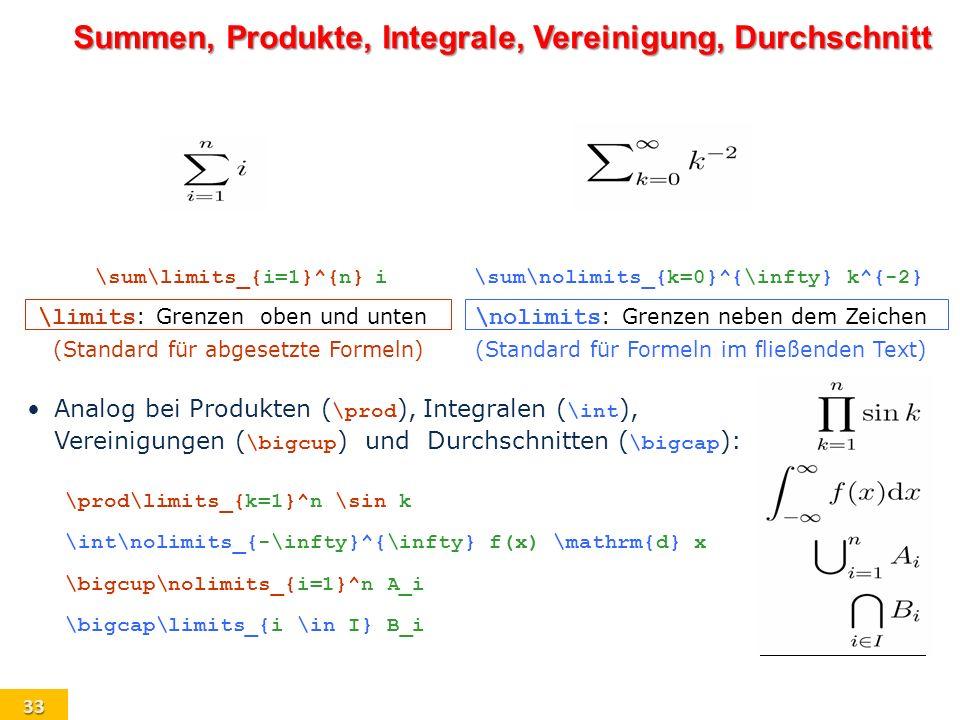 33 \sum\limits_{i=1}^{n} i \limits : Grenzenoben und unten (Standard für abgesetzte Formeln) Analog bei Produkten ( \prod ), Integralen ( \int ), Vere