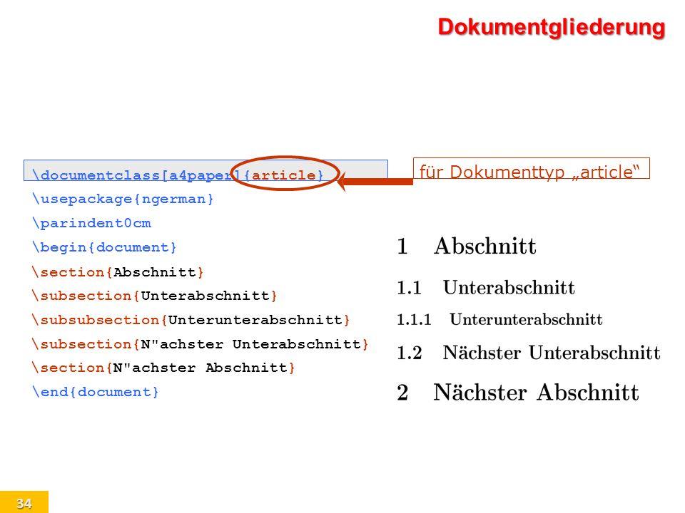 34 Dokumentgliederung \documentclass[a4paper]{article} \usepackage{ngerman} \parindent0cm \begin{document} \section{Abschnitt} \subsection{Unterabschn