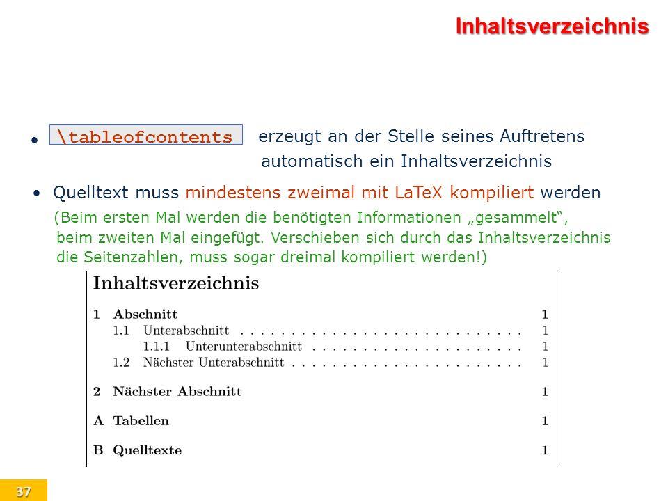 37 Inhaltsverzeichnis erzeugt an der Stelle seines Auftretens automatisch ein Inhaltsverzeichnis Quelltext muss mindestens zweimal mit LaTeX kompilier