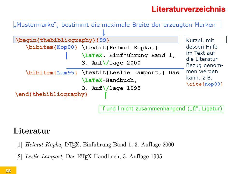 38 Literaturverzeichnis Mustermarke, bestimmt die maximale Breite der erzeugten Marken Kürzel, mit dessen Hilfe im Text auf die Literatur Bezug genom-