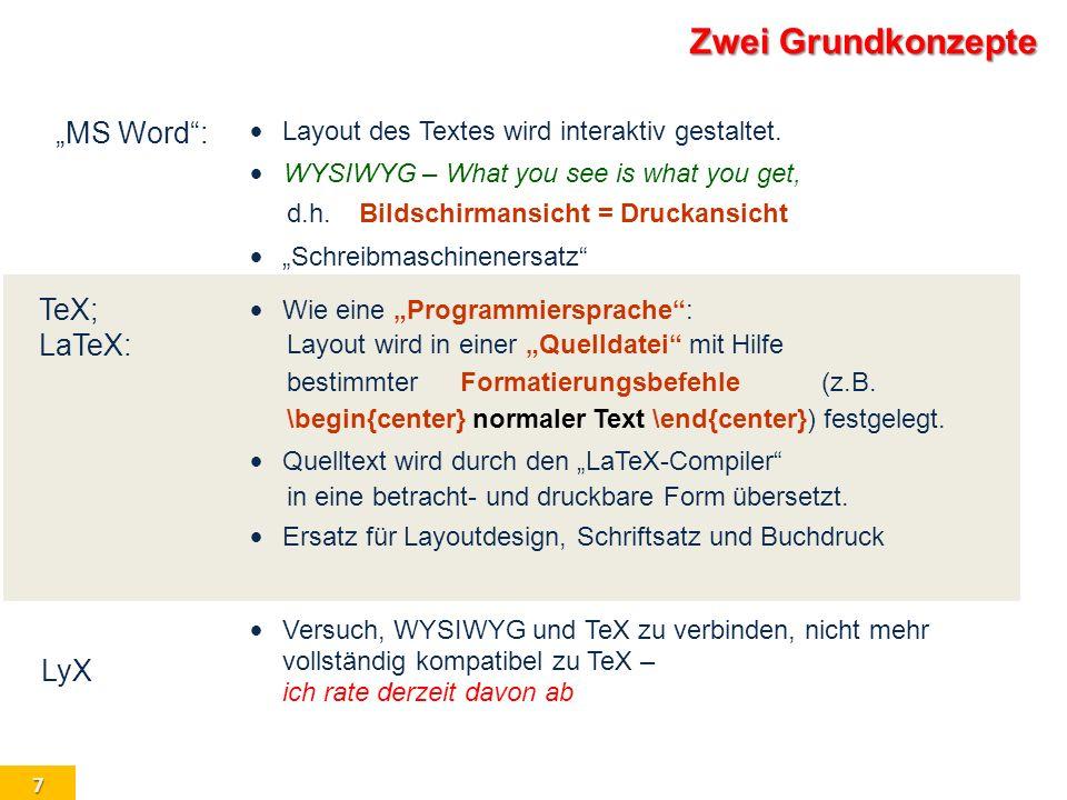 7 Zwei Grundkonzepte MS Word: Layout des Textes wird interaktiv gestaltet. WYSIWYG – What you see is what you get, d.h.Bildschirmansicht = Druckansich