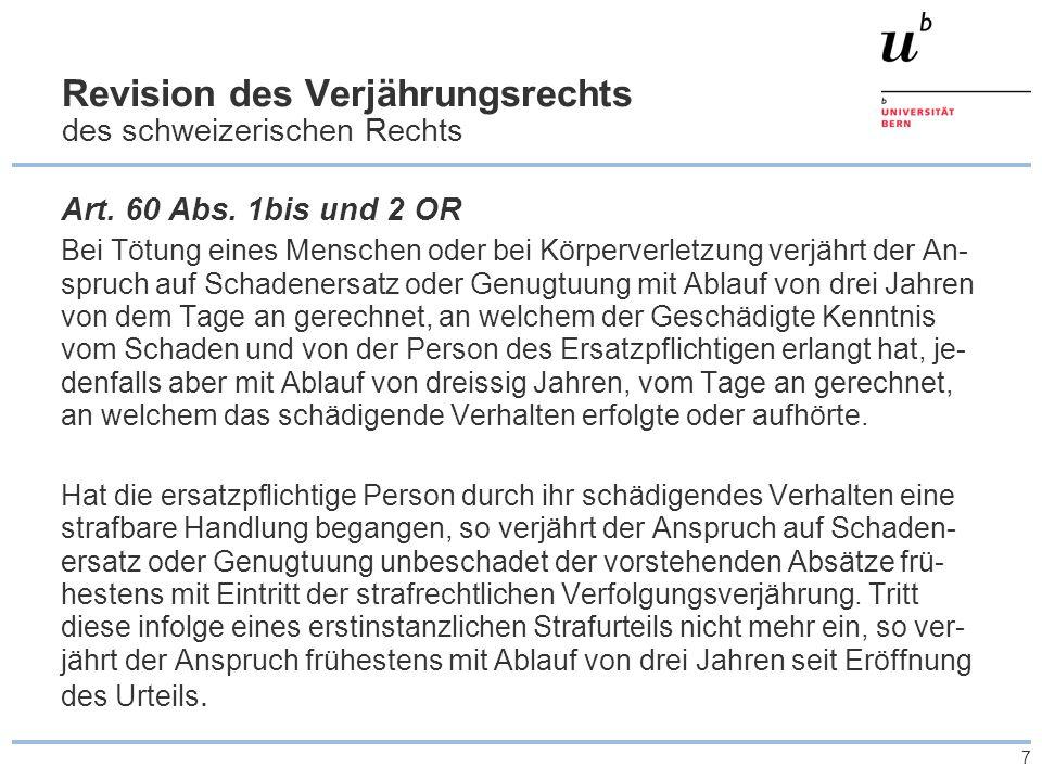 7 Revision des Verjährungsrechts des schweizerischen Rechts Art. 60 Abs. 1bis und 2 OR Bei Tötung eines Menschen oder bei Körperverletzung verjährt de