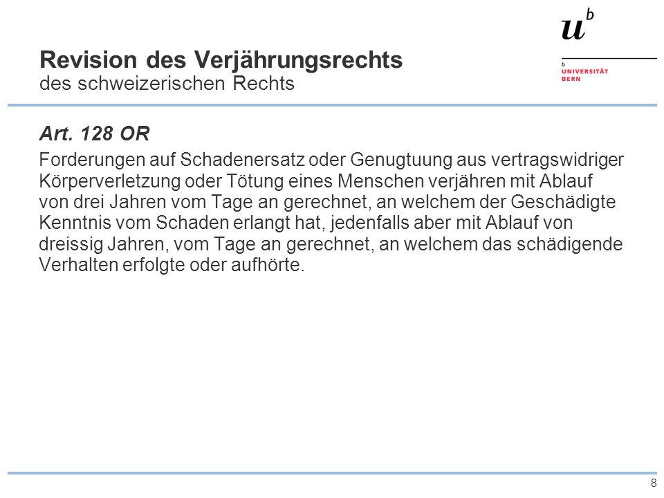 8 Revision des Verjährungsrechts des schweizerischen Rechts Art. 128 OR Forderungen auf Schadenersatz oder Genugtuung aus vertragswidriger Körperverle