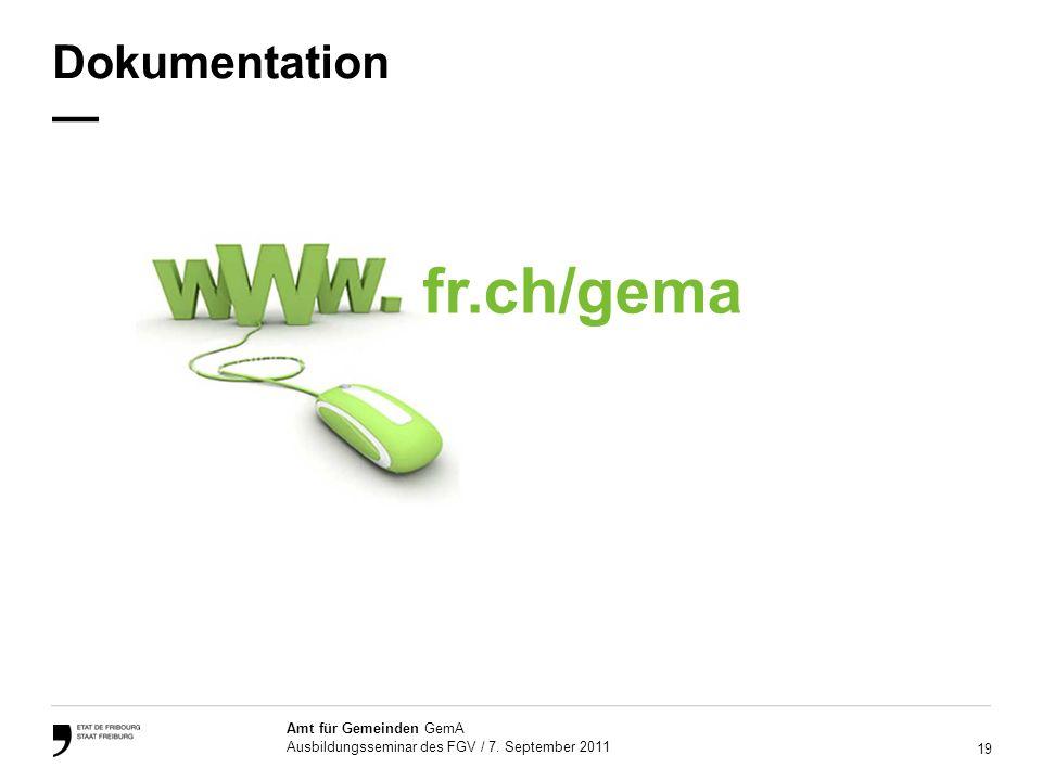 19 Amt für Gemeinden GemA Ausbildungsseminar des FGV / 7. September 2011 Dokumentation fr.ch/gema