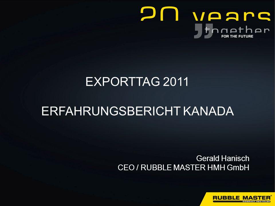 EXPORTTAG 2011 ERFAHRUNGSBERICHT KANADA Gerald Hanisch CEO / RUBBLE MASTER HMH GmbH