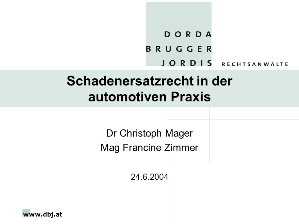 www.dbj.at Schadenersatzrecht in der automotiven Praxis Dr Christoph Mager Mag Francine Zimmer 24.6.2004