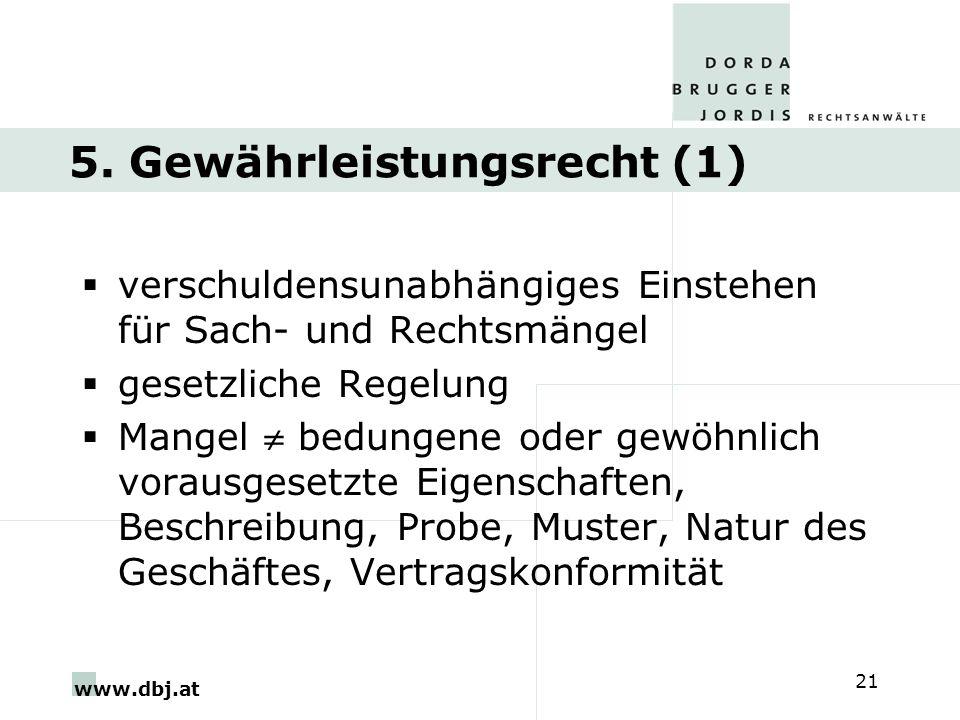 www.dbj.at 21 5. Gewährleistungsrecht (1) verschuldensunabhängiges Einstehen für Sach- und Rechtsmängel gesetzliche Regelung Mangel bedungene oder gew