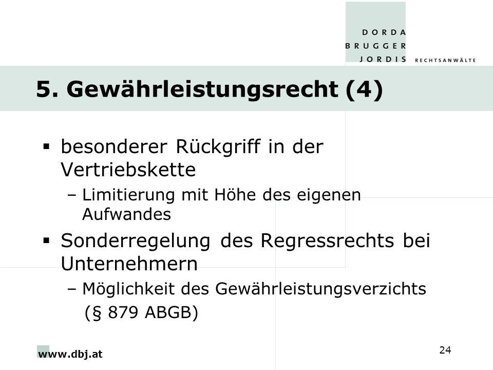 www.dbj.at 24 5. Gewährleistungsrecht (4) besonderer Rückgriff in der Vertriebskette –Limitierung mit Höhe des eigenen Aufwandes Sonderregelung des Re