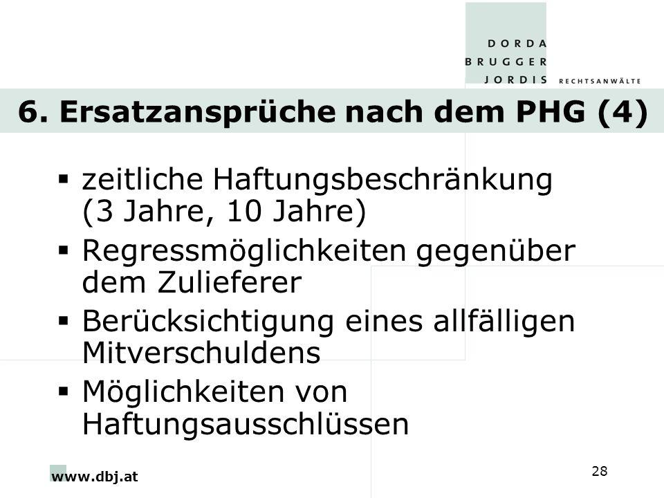 www.dbj.at 28 6. Ersatzansprüche nach dem PHG (4) zeitliche Haftungsbeschränkung (3 Jahre, 10 Jahre) Regressmöglichkeiten gegenüber dem Zulieferer Ber