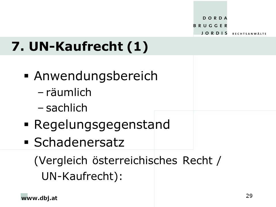 www.dbj.at 29 7. UN-Kaufrecht (1) Anwendungsbereich –räumlich –sachlich Regelungsgegenstand Schadenersatz (Vergleich österreichisches Recht / UN-Kaufr