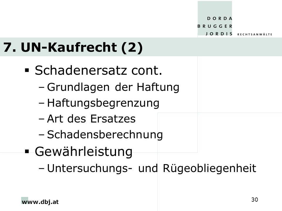 www.dbj.at 30 7. UN-Kaufrecht (2) Schadenersatz cont. –Grundlagen der Haftung –Haftungsbegrenzung –Art des Ersatzes –Schadensberechnung Gewährleistung