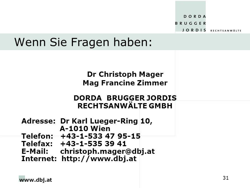 www.dbj.at 31 Wenn Sie Fragen haben: Dr Christoph Mager Mag Francine Zimmer DORDA BRUGGER JORDIS RECHTSANWÄLTE GMBH Adresse: Dr Karl Lueger-Ring 10, A