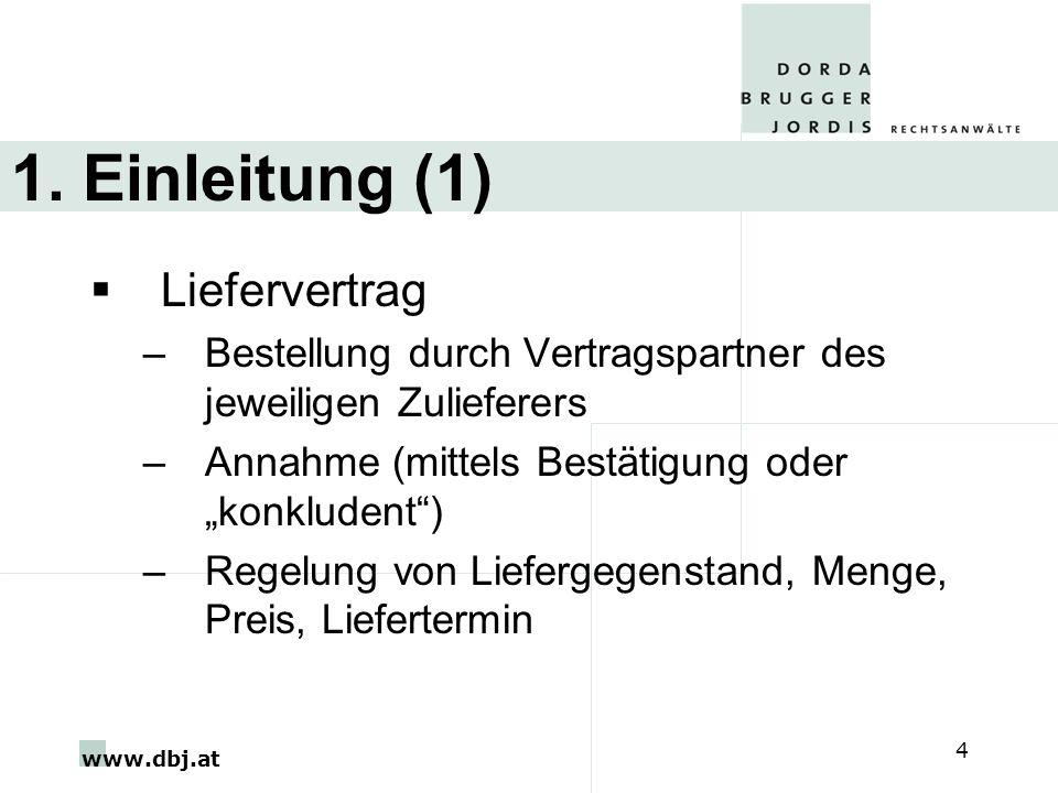 www.dbj.at 4 1. Einleitung (1) Liefervertrag –Bestellung durch Vertragspartner des jeweiligen Zulieferers –Annahme (mittels Bestätigung oder konkluden