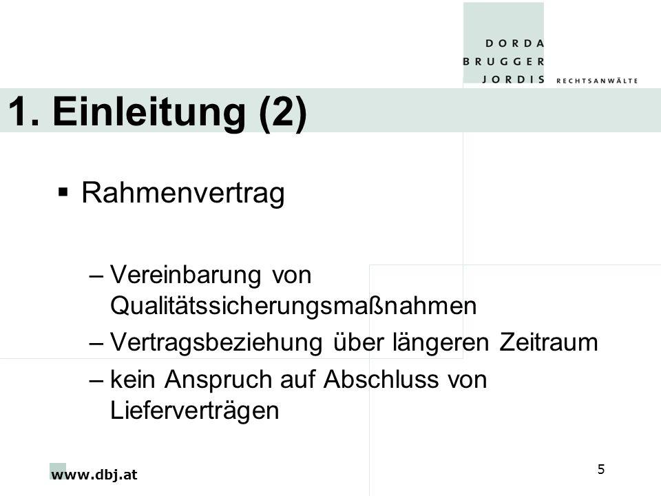 www.dbj.at 5 1. Einleitung (2) Rahmenvertrag –Vereinbarung von Qualitätssicherungsmaßnahmen –Vertragsbeziehung über längeren Zeitraum –kein Anspruch a