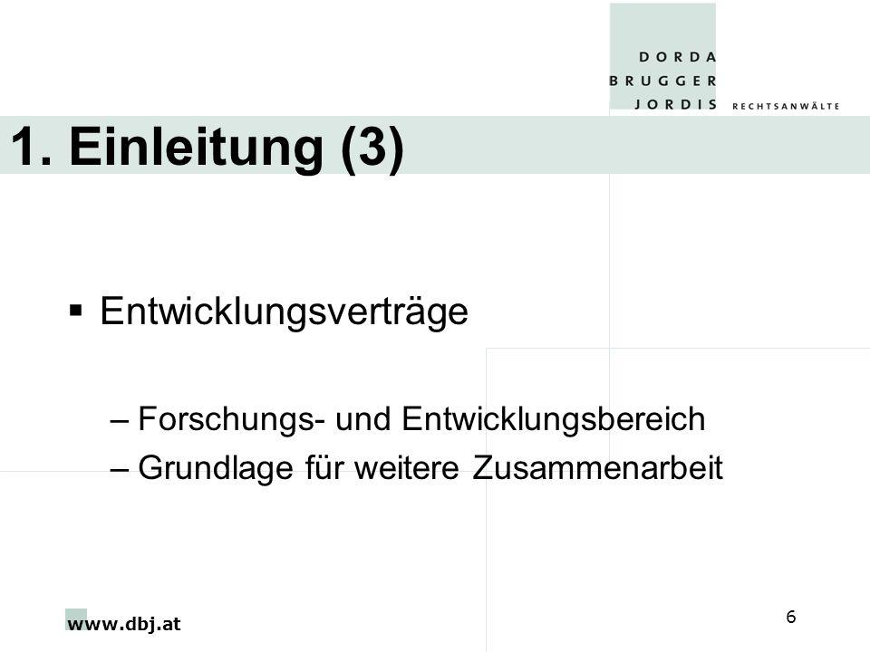 www.dbj.at 6 1. Einleitung (3) Entwicklungsverträge –Forschungs- und Entwicklungsbereich –Grundlage für weitere Zusammenarbeit